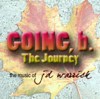 The Music of JD Warrick: GOING, B - THE JOURNEY: Song Detail and MP3 Download Page